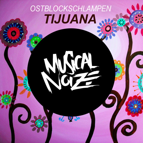 OSTBLOCKSCHLAMPEN - TIJUANA (OUT NOW!!! on Musical Noize)