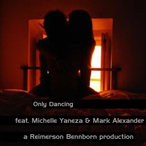 Only Dancing (feat. Michelle Yaneza & Mark Alexander) - a Reimerson Bennborn production
