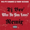 Who Do You Love Remix YG Ft Drake & Trey Songz By Dj Ber'
