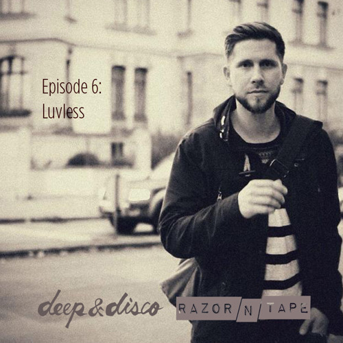 The Deep&Disco / Razor-N-Tape Podcast - Episode #6: Luvless