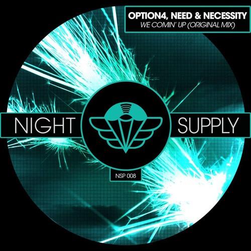 option4 & Need & Necessity - We Comin UP (Original Mix)
