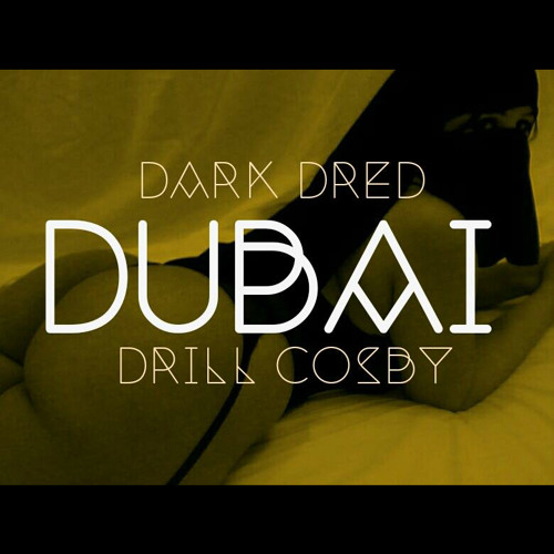Dark Dred x Drill Cosby - Dubai (OG Mix) [FREE DL]