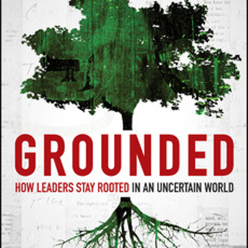 Podcast 441: Grounded: How Leaders Stay Rooted In An Uncertain World with Bob Rosen