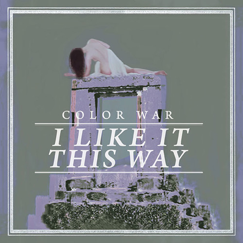 COLOR WAR - I Like It This Way