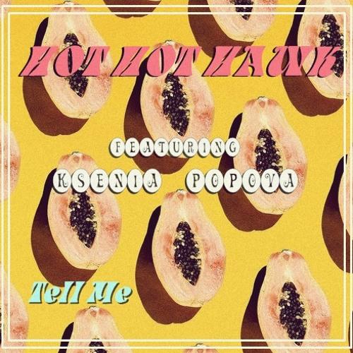 Hot Hot Hawk feat. Ksenia Popova - Tell Me