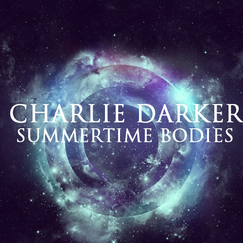 Charlie Darker - Summertime Bodies (Original Mix)
