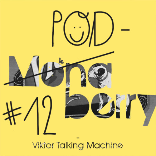 Monaberry Podberry 12 - Viktor Talking Machine