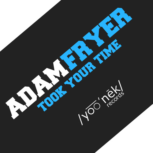 Adam Fryer - Took Your Time (Original Mix) Out Now