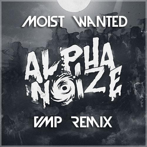 Alpha Noize - Moist Wanted (VMP Remix)