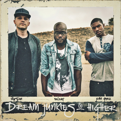 Dream Junkies - Higher (@BeleafMel @JohnGivez @RuslanKD @KingsDreamEnt)