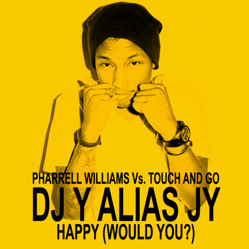 DJ Y alias JY - Happy (Would You?) (Pharrell Williams Vs. Touch And Go)