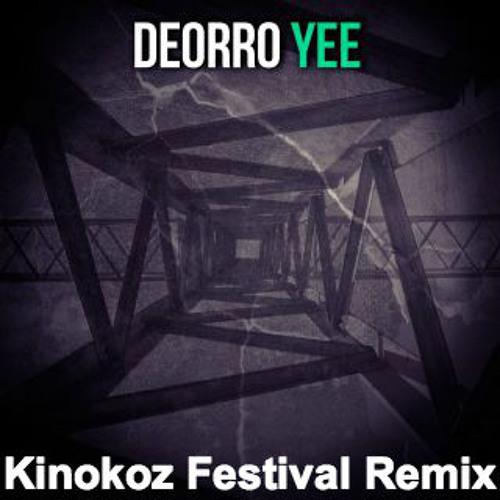 Deorro-Yee (Kinokoz Festival Remix)
