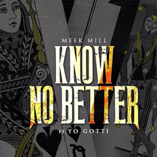 Meek Mill - Know No Better (feat. Yo Gotti)