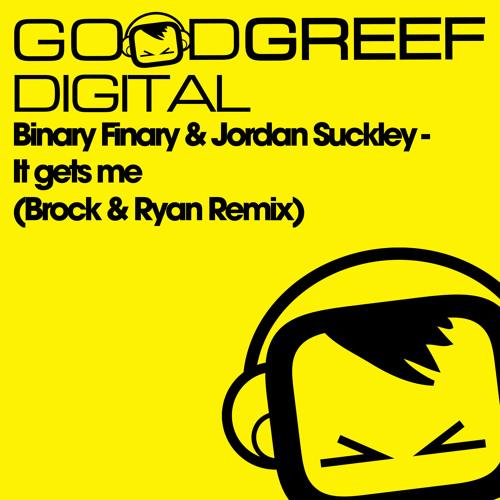 Binary Finary & Jordan Suckley - It Gets Me (Brock & Ryan Remix)