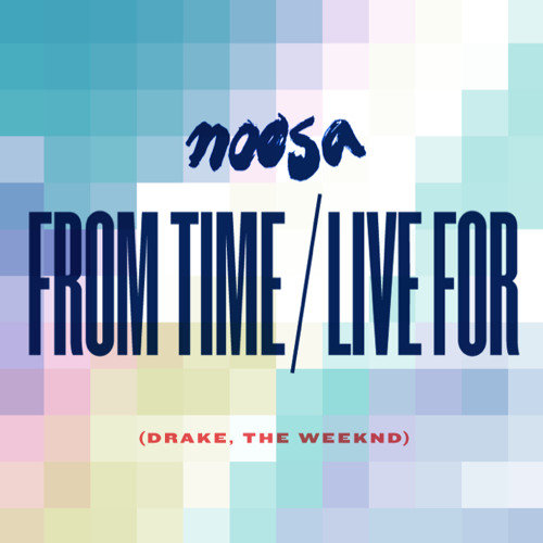 Noosa - Live For/From Time mash-up (Drake, The Weeknd)