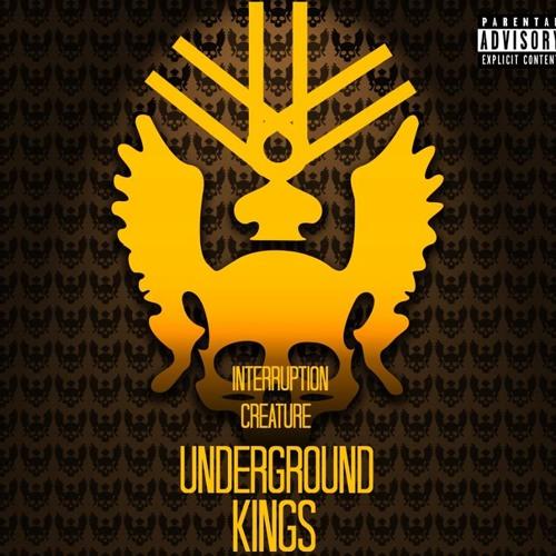 Underground Kings FT. Interruption