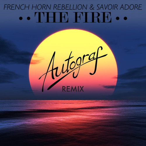 French Horn Rebellion & Savoir Adore - The Fire (Autograf Remix) [FREE DOWNLOAD]