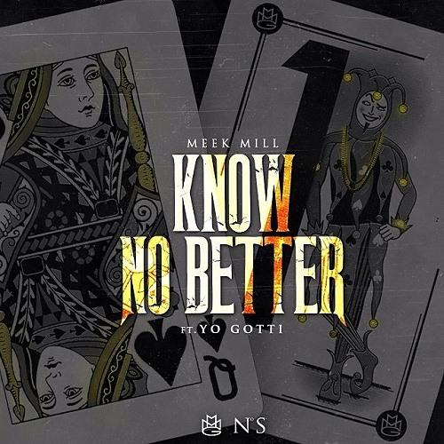Baixar Meek Mill - Know No Better Ft. Yo Gotti