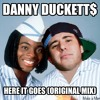 Danny Duckett$ - Here It Goes (Original Mix)