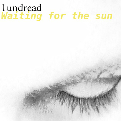 1undread - Waiting for the Sun