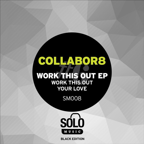 OUT NOW: Collabor8 - Your Love (Solo Music) SM008