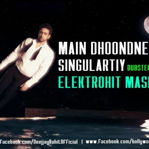 MAIN DHOONDNE KO ZAMAANE MEIN VS SINGULARITY (DUBSTEP) ELEKTROHIT MASHUP (FULL VERSION)