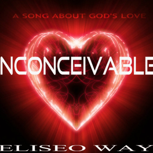 Eliseo Way - Inconceivable (A Song About God's Love)