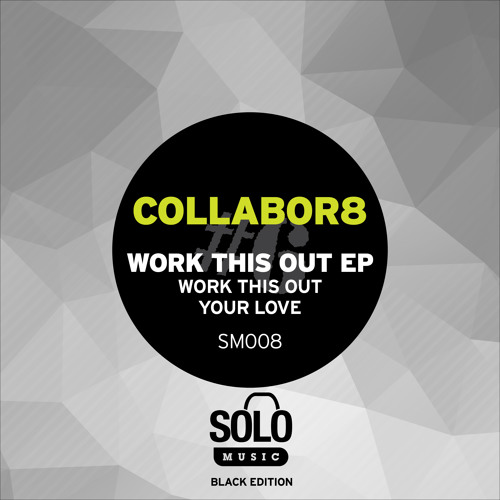 OUT NOW: Collabor8 - Work This Out (Solo Music) SM008