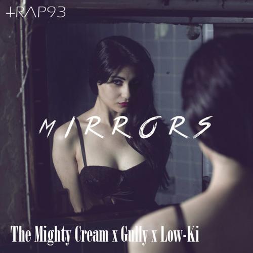 The Mighty Cream x Gully x Low-Ki - Mirrors (Original Mix)