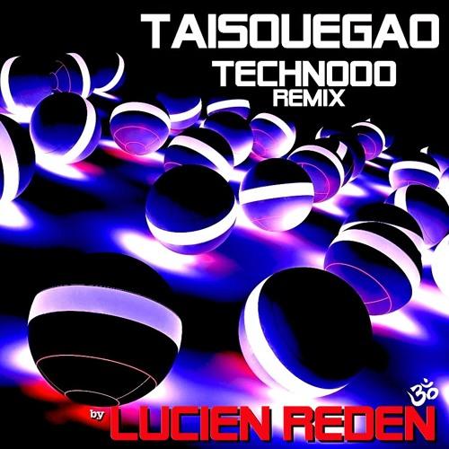 Taisouegao - Technooo (Lucien Reden Remix)