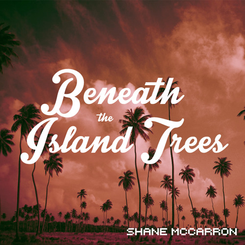 Beneath the Island Trees (Original Mix)