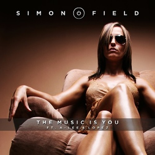 Simon Field - The Music Is You Ft A-Lee & Lopez - (Snippet)
