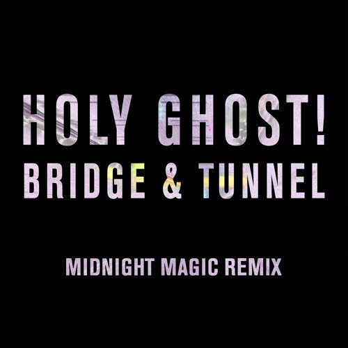 Holy Ghost! - Bridge And Tunnel (Midnight Magic Remix)