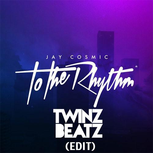 Jay Cosmic - To The Rhythm (TWINZ BEATZ Edit)