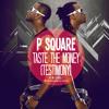 P - Square - Taste The Money  Testimony
