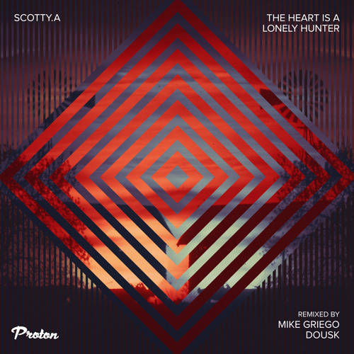 Scotty.A - The Heart Is A Lonely Hunter (Mike Griego Remix)