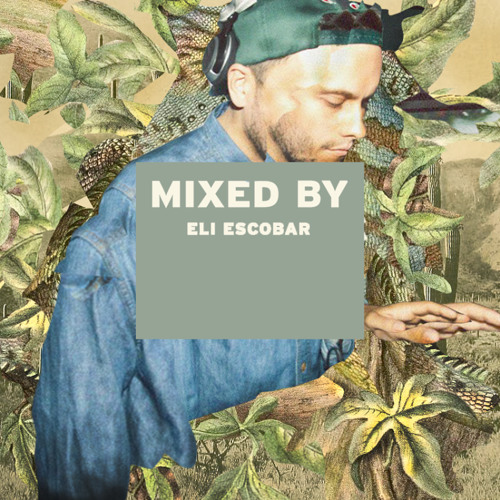 MIXED BY Eli Escobar