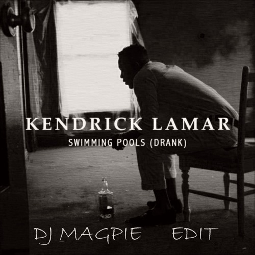 Kendrick Lamar - Swimming Pools ( DJ Magpie High Edit )