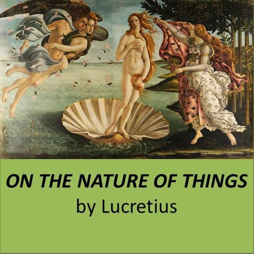 ON THE NATURE OF THINGS by Lucretius, Book II, Part 3: ATOMIC FORMS AND THEIR COMBINATIONS