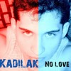 Kadilak - No Love