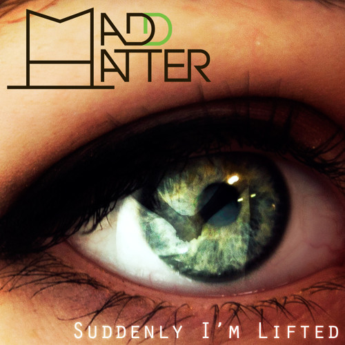 Madd Hatter- Suddenly I'm Lifted (Original Mix)