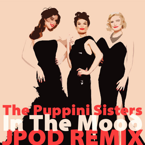 The Puppini Sisters - In The Mood (JPOD Remix) [CLIP] [FREE]