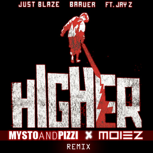 Just Blaze x Baauer - Higher ft. Jay-Z (Mysto & Pizzi x Moiez Remix)(Free Download)