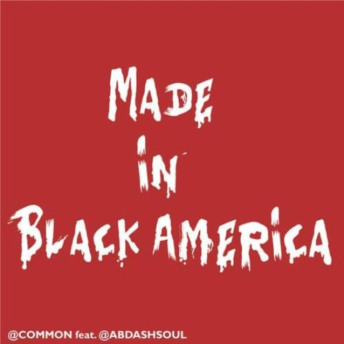 MADE IN BLACK AMERICA - COMMON Ft Ab Soul