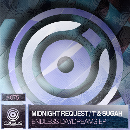 CLS075 / Midnight Request, T & Sugah - Endless Daydreams EP (OUT NOW!)