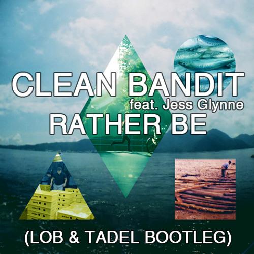Clean Bandit feat. Jess Glynne - Rather Be (LOB & TADEL REMIX) *FREE DOWNLOAD* in description!