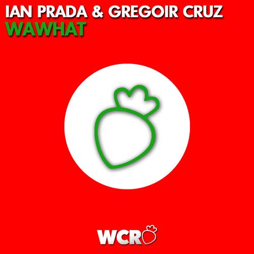 Ian Prada & Gregoir Cruz - WaWhat (OUT NOW)