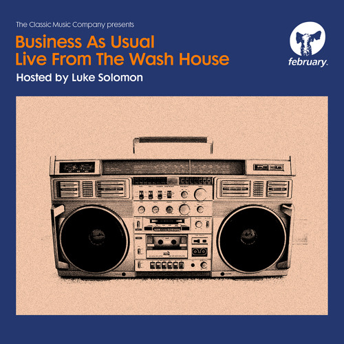 Business As Usual Live From The Wash House. Hosted by Luke Solomon - February