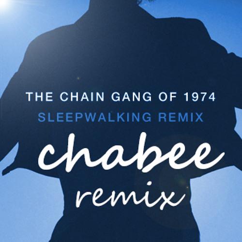 The Chain Gang Of 1974 - Sleepwalking (Chabee & Riggi remix)