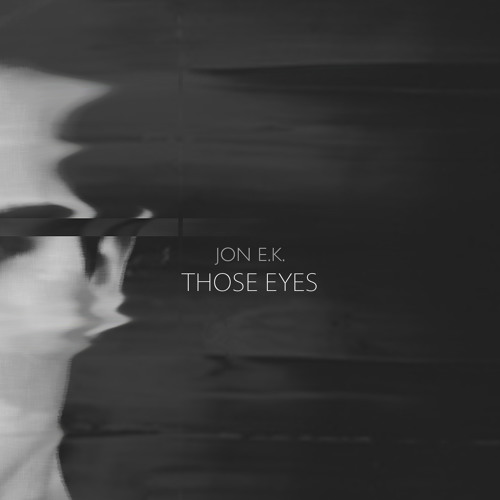 "Jon E.K. - ""Those Eyes"""